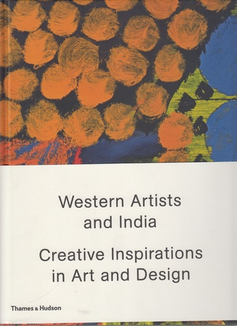 Western Artists and India. Creative Inspirations in Art and Design