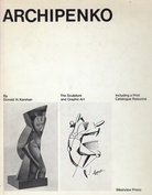 Archipenko. The Sculpture and Graphic Art. Including a Print Catalogue Raisonne