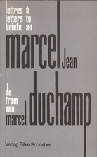 Marcel Duchamp: Briefe an / Lettres à / Letters to Marcel Jean